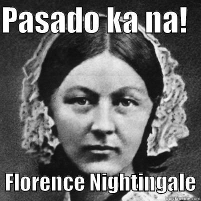 tinging kakakilabot - PASADO KA NA!     FLORENCE NIGHTINGALE Misc