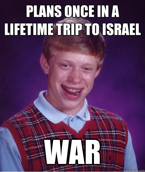 Plans once in a lifetime trip to israel war - Plans once in a lifetime trip to israel war  Misc