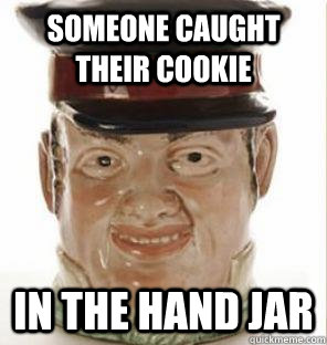 someone caught their cookie in the hand jar - someone caught their cookie in the hand jar  Misc