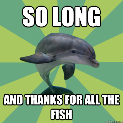So long and thanks for all the fish - So long and thanks for all the fish  Depersonalized Dolphin