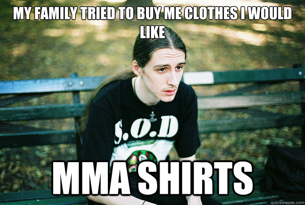 My family tried to buy me clothes I would like MMA shirts - My family tried to buy me clothes I would like MMA shirts  First World Metal Problems