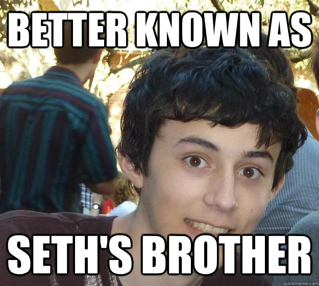 better known as seth's brother