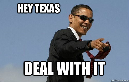 Hey Texas Deal with it