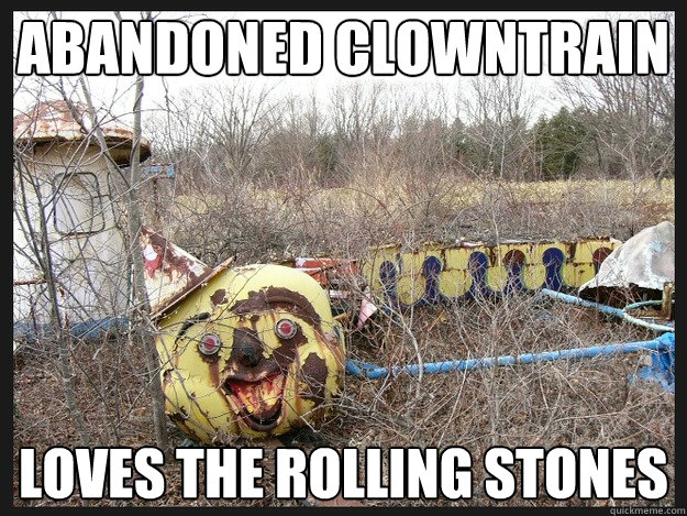 Abandoned clowntrain  Loves the rolling stones