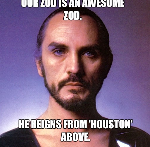 Our Zod is an awesome Zod.  He reigns from 'Houston' above.