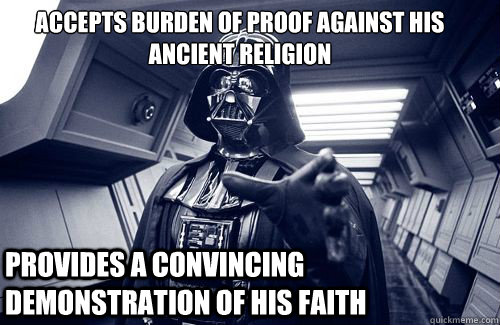 Accepts burden of Proof against his ancient religion provides a convincing demonstration of his faith