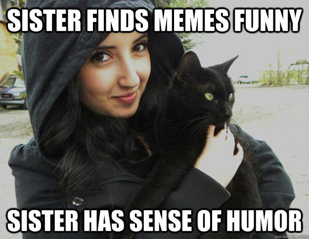 Sister Finds Memes Funny Sister Has Sense Of Humor
