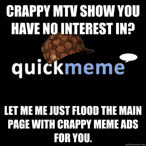 Crappy MTV show you have no interest in?  Let me me just flood the main page with Crappy meme ads for you.