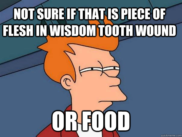 Not sure if that is piece of flesh in wisdom tooth wound or food - Not sure if that is piece of flesh in wisdom tooth wound or food  Futurama Fry