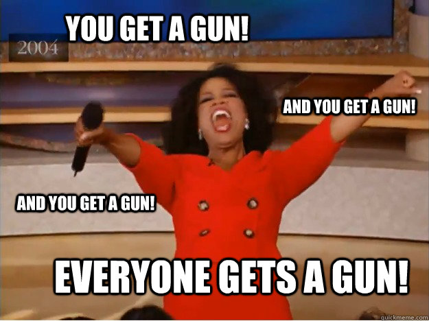 You get a gun! everyone gets a gun! and you get a gun! and you get a gun! - You get a gun! everyone gets a gun! and you get a gun! and you get a gun!  oprah you get a car