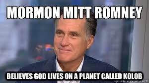 ad250b592ffd2d1cf7676c21eb4815893108d99ca9c826ad382513950fd9e7a6 mormon mitt romney believes god lives on a planet called kolob