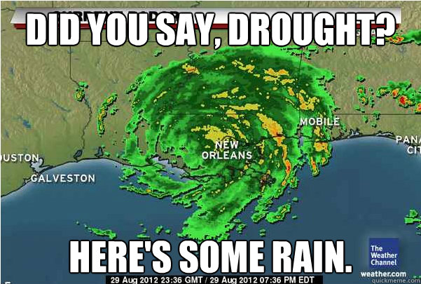 Did you say, drought? Here's some rain. - Did you say, drought? Here's some rain.  Good Guy Hurricane