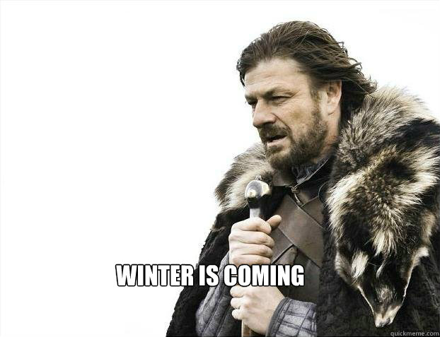 Winter Is coming -  Winter Is coming  BRACE YOURSELF TIMELINE POSTS