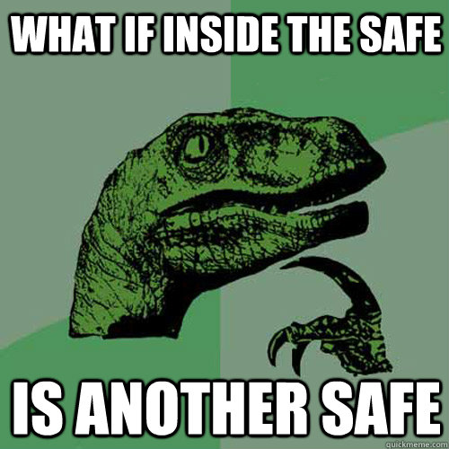 What if inside the safe is another safe - What if inside the safe is another safe  Philosoraptor