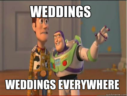 Weddings Weddings everywhere - Weddings Weddings everywhere  woody and buzz