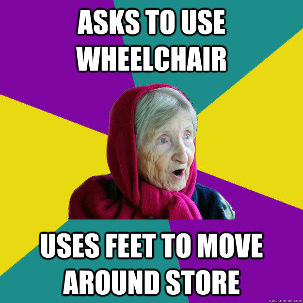 Asks to use wheelchair uses feet to move around store