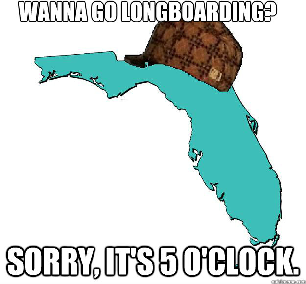 Wanna go longboarding? Sorry, it's 5 o'clock.