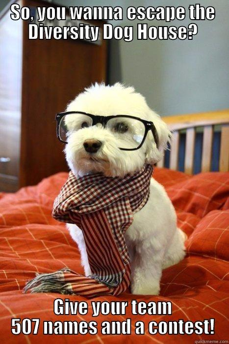 SO, YOU WANNA ESCAPE THE DIVERSITY DOG HOUSE? GIVE YOUR TEAM 507 NAMES AND A CONTEST! Hipster Dog