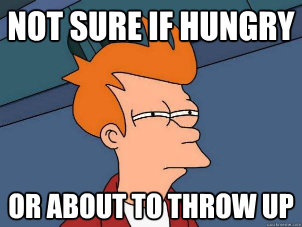 not sure if hungry or about to throw up - not sure if hungry or about to throw up  Futurama Fry