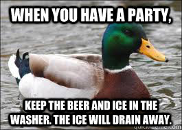 When you have a party, Keep the beer and ice in the washer. the ice will drain away.