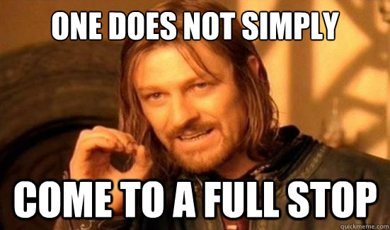 One Does Not Simply come to a full stop - One Does Not Simply come to a full stop  Boromir