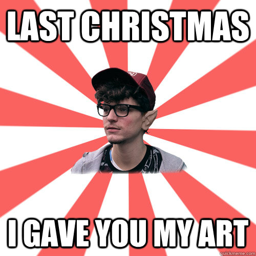 Last christmas I gave you my art     Hipster Elf