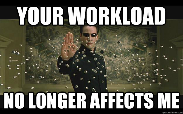 Your Workload No longer affects me