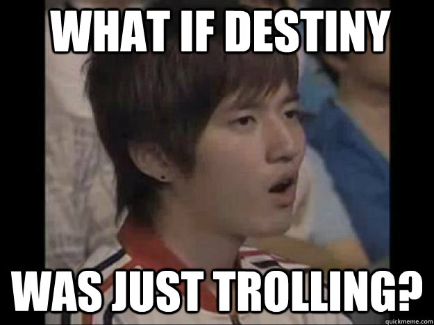 What if Destiny Was just trolling?