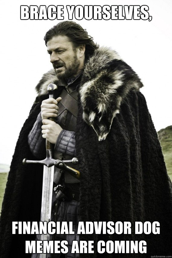 ad7e68f3b856bab17671ba188e0ffee11581bc690970072e80f147adbeb2555c brace yourselves, financial advisor dog memes are coming brace