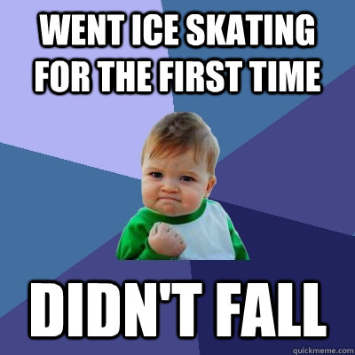 Went ice skating for the first time didn't fall - Went ice skating for the first time didn't fall  Success Kid