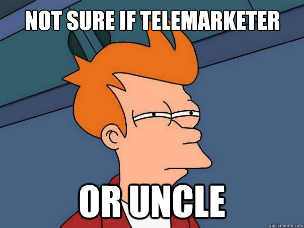 Not sure if telemarketer or uncle - Not sure if telemarketer or uncle  Futurama Fry