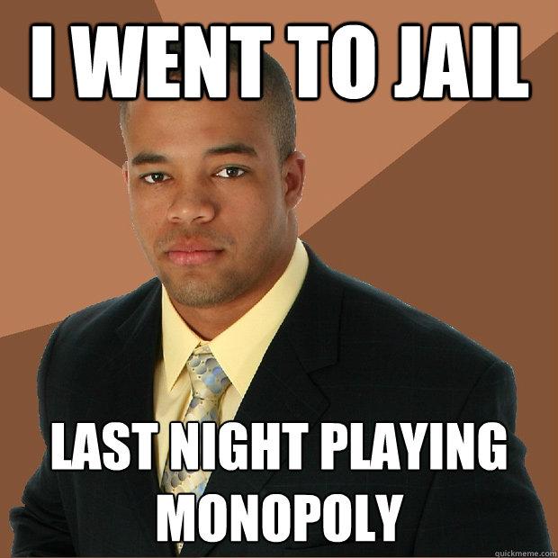 I went to jail Last night playing monopoly - I went to jail Last night playing monopoly  Successful Black Man