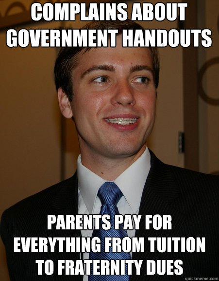 Complains about Government Handouts Parents pay for everything from tuition to fraternity dues