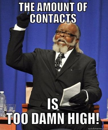 THE AMOUNT OF CONTACTS IS TOO DAMN HIGH! The Rent Is Too Damn High