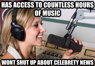 has access to countless hours of music wont shut up about celebrety news - has access to countless hours of music wont shut up about celebrety news  scumbag radio dj