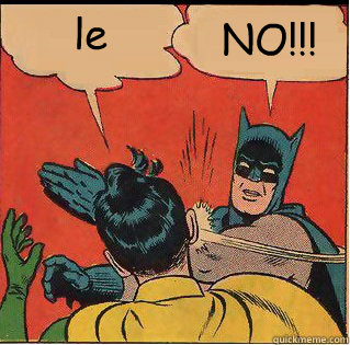 le NO!!! - le NO!!!  Bitch Slappin Batman