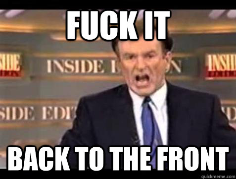 fuck it Back to the front - fuck it Back to the front  Bill OReilly Fuck It