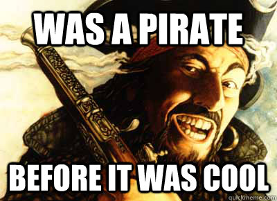 WAS A PIRATE BEFORE IT WAS COOL - WAS A PIRATE BEFORE IT WAS COOL  hipster blackbeard