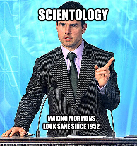 Scientology Making Mormons look sane since 1952