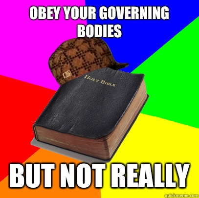Obey your governing bodies But not really