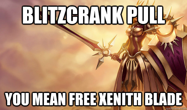 Blitzcrank pull you mean free xenith blade