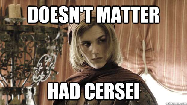 Doesn't matter Had cersei