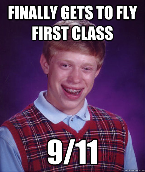 Finally gets to fly first class 9/11 - Finally gets to fly first class 9/11  Bad Luck Brian