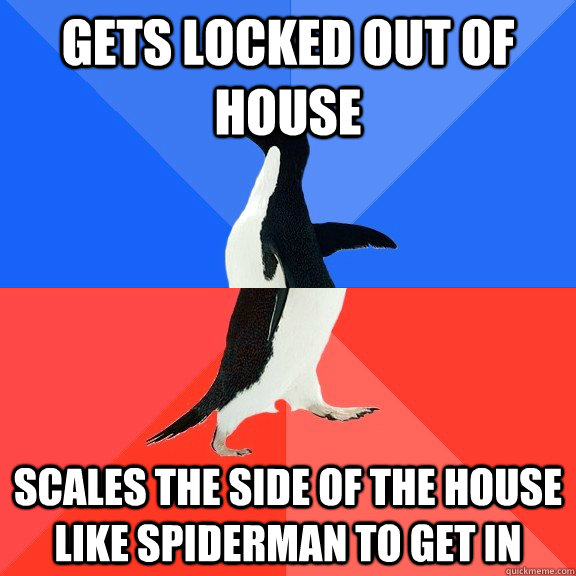 Gets locked out of house scales the side of the house like spiderman to get in - Gets locked out of house scales the side of the house like spiderman to get in  Socially Awkward Awesome Penguin