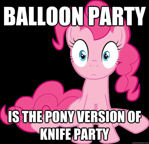 Balloon Party is the pony version of Knife Party