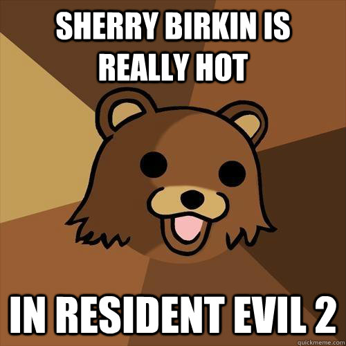 sherry birkin is really hot in resident evil 2 - sherry birkin is really hot in resident evil 2  Pedobear