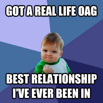 GOT A REAL LIFE OAG BEST RELATIONSHIP I'VE EVER BEEN IN - GOT A REAL LIFE OAG BEST RELATIONSHIP I'VE EVER BEEN IN  Success Kid