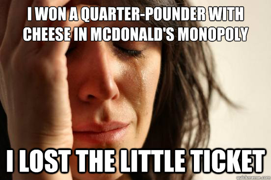 I won a quarter-pounder with cheese in mcdonald's monopoly I lost the little ticket - I won a quarter-pounder with cheese in mcdonald's monopoly I lost the little ticket  Misc