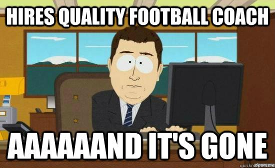 Hires quality football coach aaaaaand it's gone