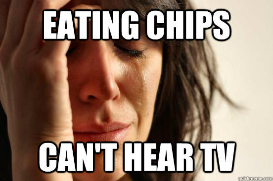 eating chips can't hear tv